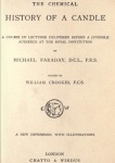 The Chemical History of a Candle was published in 1861. The book contains six lectures by Faraday which are said to have been first presented  as part of the Royal Society's Christmas lectures in 1848.